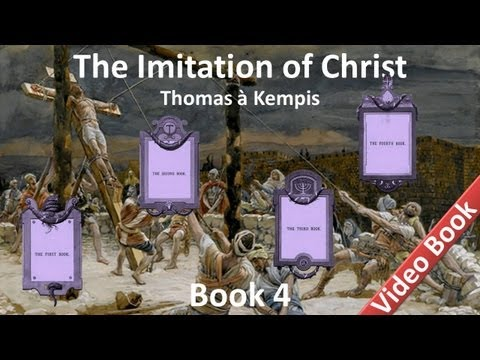 Book 4 - The Imitation of Christ by Thomas à Kempis - Of The Sacrament Of The Altar