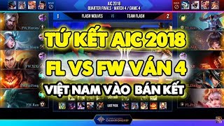 TEAM FLASH vs FLASH WOLVES Ván 4 - Việt Nam Vào Bán Kết AIC 2018