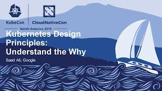 Kubernetes Design Principles: Understand the Why - Saad Ali, Google