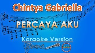 Download lagu Chintya Gabriella - Percaya Aku (Karaoke) | GMusic
