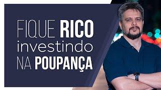 FIQUE RICO INVESTINDO NA POUPANÇA!