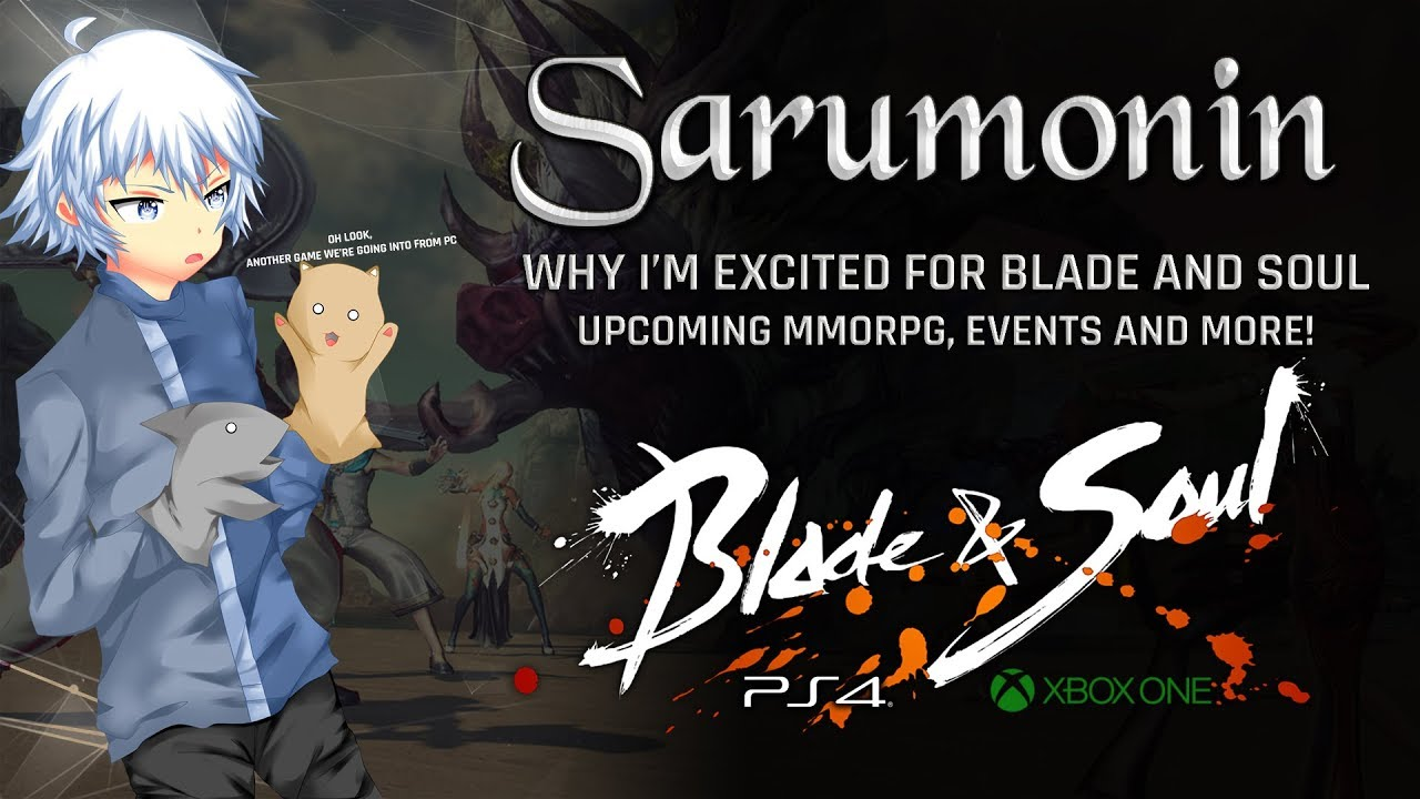 Blade and Soul [PS4/XB1] | Why I'm Excited, Upcoming MMORPG, Events and  More!
