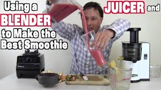 Using A Juicer And Blender To Make The Best Smoothie Ever