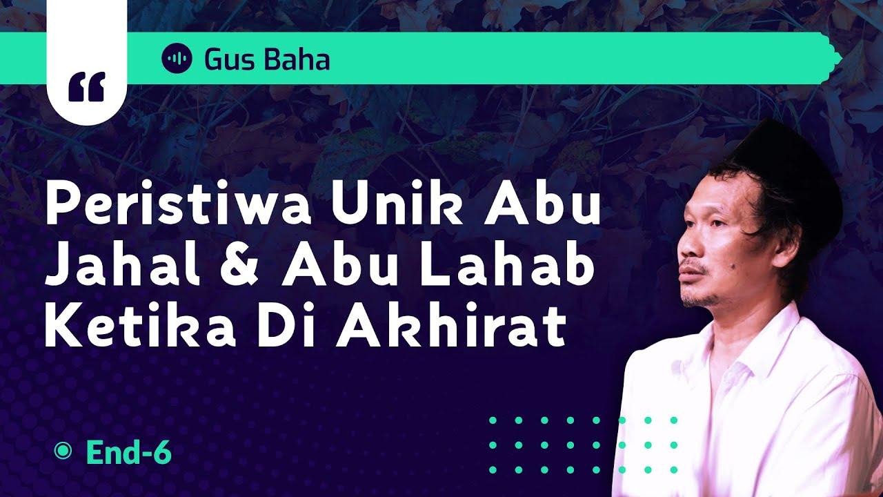 Peristiwa Unik Abu Jahal & Abu Lahab ketika di Akhirat | Gus Baha | Allohu