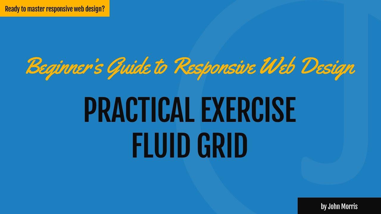 Practical Exercise: Building a Fluid Grid Responsive Website ...