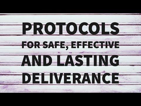Protocols For Safe, Effective & Lasting Deliverance