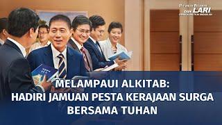 PATAHKAN BELENGGU DAN LARI(3)Melampaui Alkitab: Hadiri Jamuan Pesta Kerajaan Surga bersama Tuhan