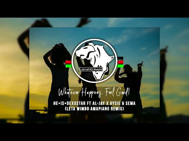 HE•IS•DEXXSTAR ft Al-Jay x Gysie & Sema - Leta Wimbo (Amapiano Remix)