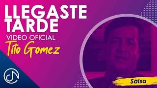 Llegaste Tarde - Tito Gomez [Video Oficial]