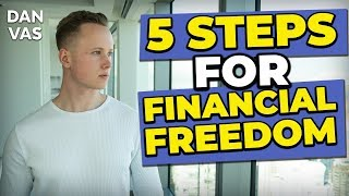 5 Steps To Achieve Financial Freedom At Any Age | Dan Vas