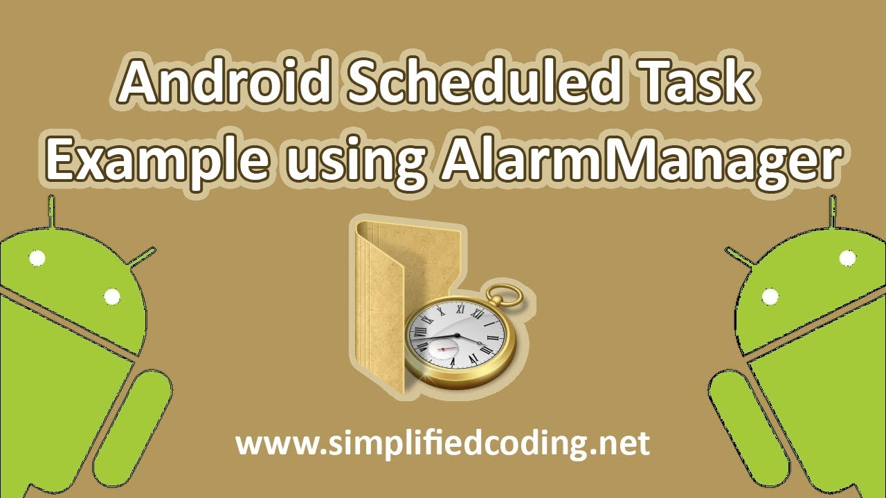 Android Scheduled Task Example using AlarmManager