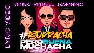 Pitbull, Vikina & IAMCHINO - Borracha (Pero Buena Muchacha) (Official Lyric Video) YouTube Videos