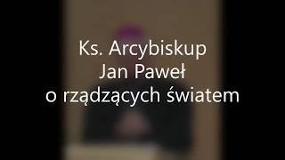 Abp. Jan Paweł Lenga - Kazania Radiowe - odc. 1 o Rządzących Światem