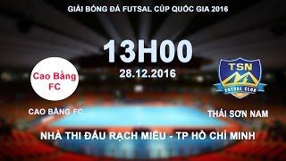 FULL | CAO BẰNG FC vs THÁI SƠN NAM | GIẢI FUTSAL CÚP QUỐC GIA 2016