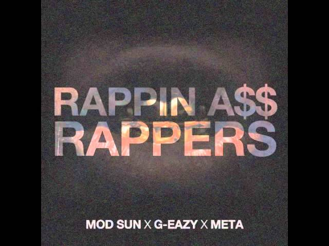 G-Eazy x MOD SUN x Meta — Rappin A$$ Rappers