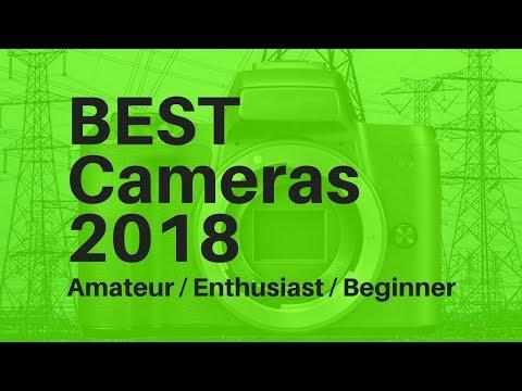 BEST Cameras for 2018 Amateur / Enthusiast / Beginner
