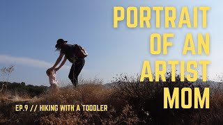 EP 9// THE ROAD NOT TAKEN // HIKING WITH A TODDLER // PORTRAIT OF AN ARTIST MOM