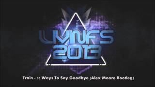 Train - 50 Ways To Say Goodbye (Alex Moore Bootleg)