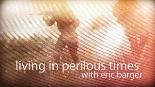 Eric Barger on Perilous Times