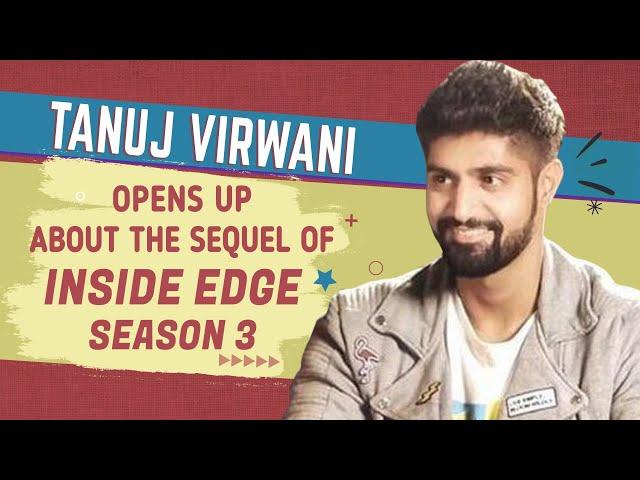 Tanuj Virwani opens up about the sequel of Inside Edge 3 | Inside Edge 3 Season 3