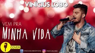 Baixar Vinicius Lobo - Vem Pra Minha Vida (COVER)