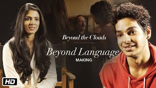 Beyond Language | Making Video | Beyond The Clouds | Ishaan | Malavika | Majid Majidi