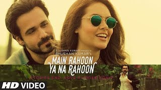 Main Rahoon Ya Na Rahoon Full Video Hd  Emraan Hashmi, Esha Gupta  Amaal Mallik Movieclips Zone