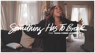 SOMETHING HAS TO BREAK (OFFICIAL VIDEO) | KIERRA SHEARD | TASHA COBBS LEONARD