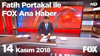 14 Kasım 2018 Fatih Portakal ile FOX Ana Haber