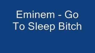 Eminem - Go To Sleep Bitch
