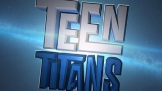 TEEN TITANS: THE MOVIE (A Fan-Made Movie Trailer)