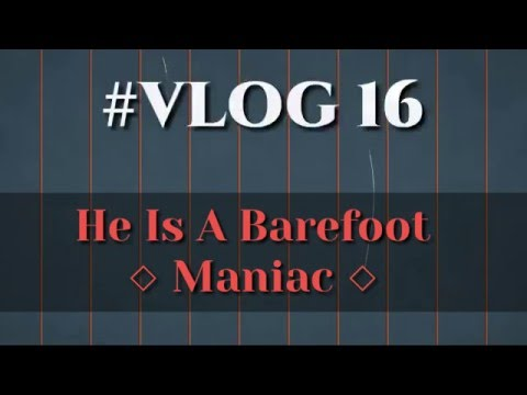 He Is A Barefoot Maniac... #VLOG16