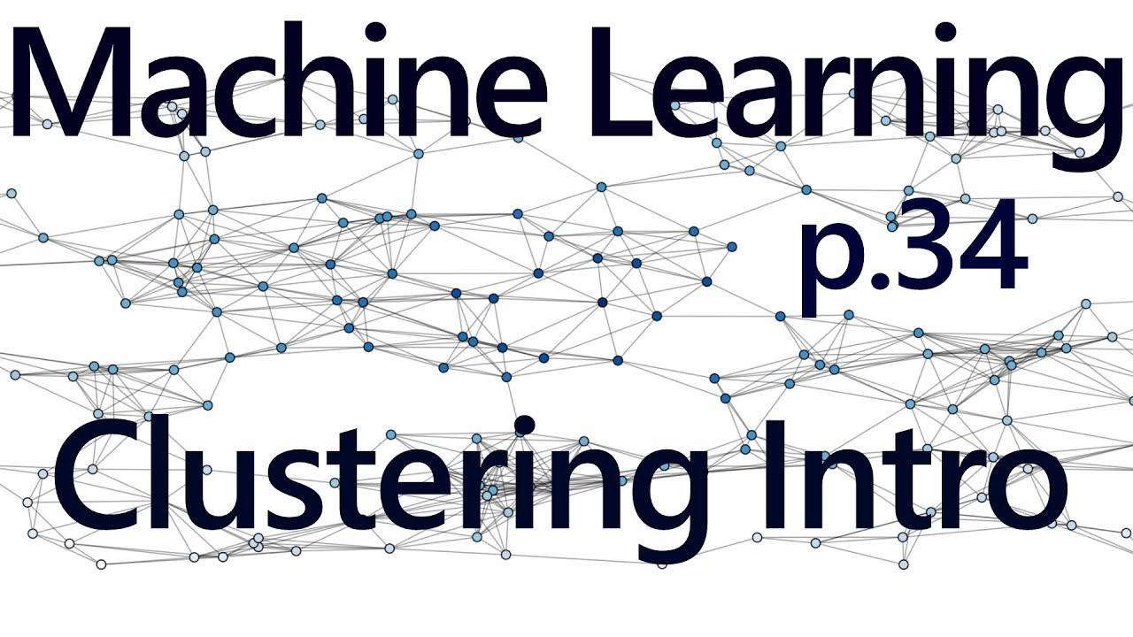 Clustering Introduction - Practical Machine Learning Tutorial with Python  p 34