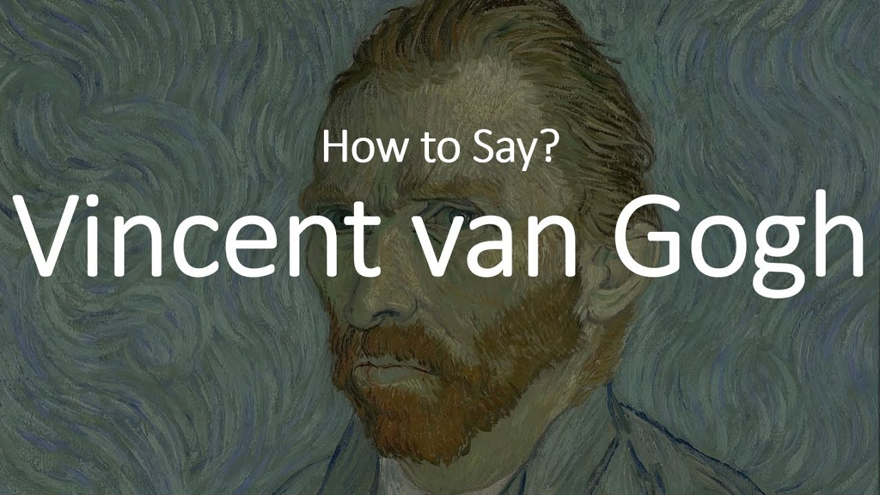 How to Pronounce Vincent Van Gogh? (CORRECTLY)