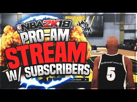 NBA 2K18 PRO AM WALK ON STREAM! LET'S SEE HOW MANY TIMES I CAN CARRY US TO THE WIN