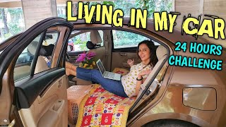 Living In My CAR For 24 Hours Challenge| No Driving | Meri toh lag gayi 😷