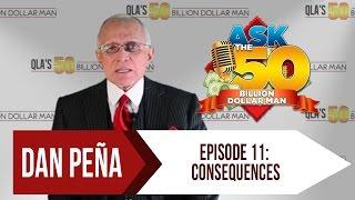 Ask The 50 Billion Dollar Man - Dan Peña - Ep 11: Consequences