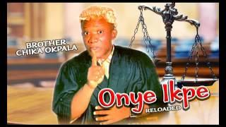 Bro Chika Okpala - Onye Ikpe - Gospel Music