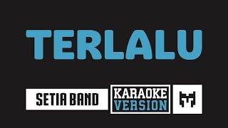 [ Karaoke ] Setia Band - Terlalu