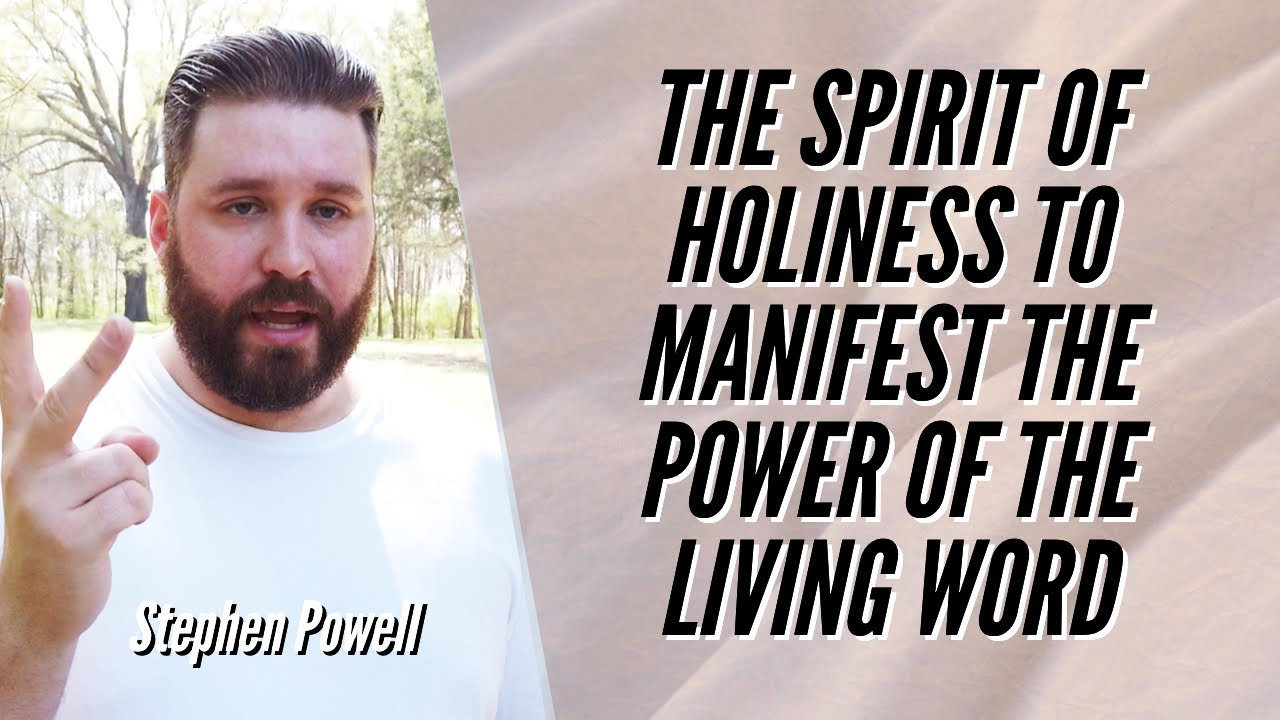 THE SPIRIT OF HOLINESS TO MANIFEST THE POWER OF THE LIVING WORD