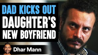 Father Kicks Out Daughter's Boyfriend, Then Gets Taught An Important Lesson | Dhar Mann