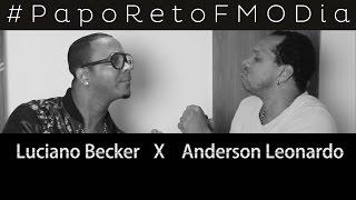 Papo Reto FM O Dia - Luciano Becker X Anderson Leonardo