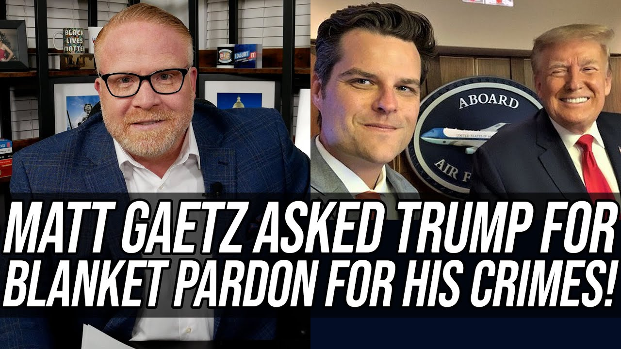 Matt Gaetz Asked Trump For Blanket Pre-emptive Pardon For His Crimes!!!