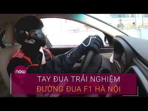 Tay đua Việt Nam lần đầu trải nghiệm đường đua F1 Hà Nội   VTC Now