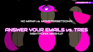 Answer Your Emails vs. tres (Nightfonix Mashup)