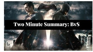 Two Minute Summary of Batman V Superman: Dawn of Justice