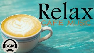 Chill Out Cafe Music - Jazz & Bossa Nova Instrumental Music - Music For Work, Study, Relax