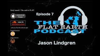 The Flat Earth Podcast Episode 7, Jason Lindgren