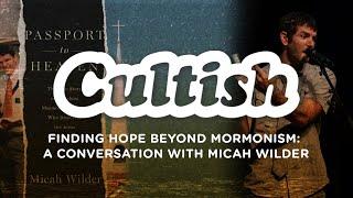 Cultish - Finding Hope Beyond Mormonism W/Micah Wilder