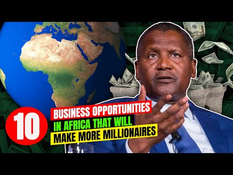 Top 10 Business Ideas and Opportunities In Africa That Will Make More Millionaires